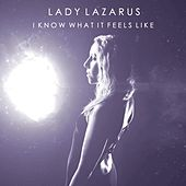 I Know What It Feels Like de Lady Lazarus