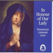 In Honour of Our Lady de Westminster Cathedral Choir
