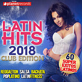 LATIN HITS 2018 - Reggaeton, Salsa, Bachata, Pop Latino, Latin Fitness (60 Super Exitos Latinos - Club Edition) de Various Artists