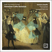 Venetian Cello Sonatas. Under the Shade of Vivaldi de Gaetano Nasillo