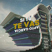 Si Te Vas by Apto Garcia