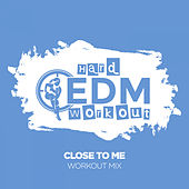 Close To Me by Hard EDM Workout