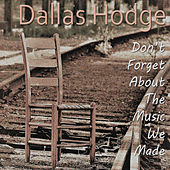 Don't Forget About the Music We Made by Dallas Hodge