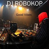 Good Vibes von DJ Robokop