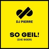 So Geil! (Die 90er) von DJ Pierre