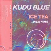 Ice Tea (Huxley Remix) by Kudu Blue