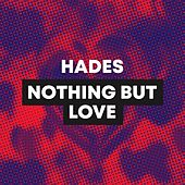 Nothing But Love by Hades