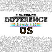 Difference Between Us (feat. Eric Joel) by D1c3