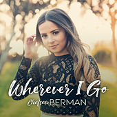 Wherever I Go by Chelsea Berman