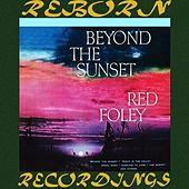 Beyond the Sunset (HD Remastered) by Red Foley