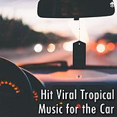 Hit Viral Tropical Music for the Car by Various Artists