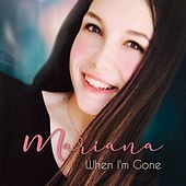 When I'm Gone by Mariana