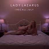 I Recall July de Lady Lazarus