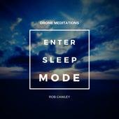 Enter Sleep Mode : Drone Meditations de Rob Cawley