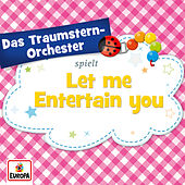 Let Me Entertain You von Das Traumstern-Orchester