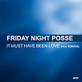 It Must Have Been Love de Friday Night Posse