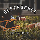 Dependence di Suck it Up