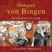 Hildegard von Bingen: Marienlieder by Ensemble Mediatrix