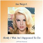 Slowly / What Am I Supposed To Do (All Tracks Remastered) by Ann-Margret