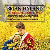 Here's To Our Love by Brian Hyland