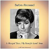 A Sleepin' Bee / My Honey's Lovin' Arms (All Tracks Remastered) by Barbra Streisand