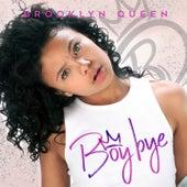 Boy Bye by Brooklyn Queen