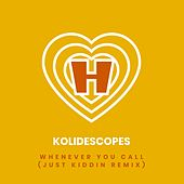Whenever You Call (Just Kiddin Remix) de Kolidescopes