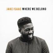 Where We Belong by Jake Isaac