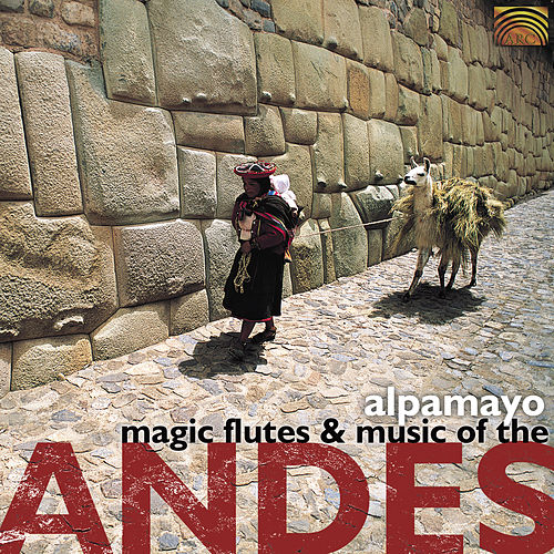 Magic Flutes and Music of the Andes by Alpamayo