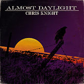 Almost Daylight by Chris Knight