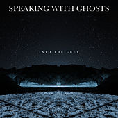 Into the Grey by The Speaking
