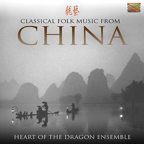 Classical Folk Music From China by Heart Of The Dragon Ensemble