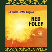 I'm Bound for the Kingdom (HD Remastered) von Red Foley