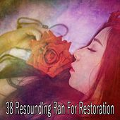 38 Resounding Ran for Restoration by Rain Sounds and White Noise
