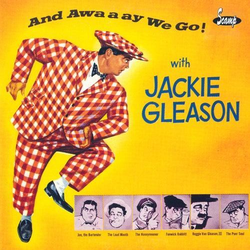 And Awaaay We Go! by Jackie Gleason