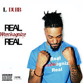 Real Wreckognize Real by L Dubb
