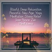Blissful Deep Relaxation: Peaceful, New Age, Yoga, Meditation, Stress Relief, Inner Peace, Zen, Mindfulness by Various Artists