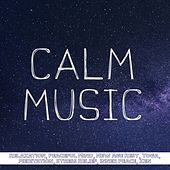 Calm Music: Relaxation, Peaceful Mind, New Age Rest, Yoga, Meditation, Stress Relief, Inner Peace, Zen de Various Artists