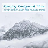 Relaxing Background Music, Zen, Study, Sleep, Bedtime, Serenity, Harmony, Yoga, Beautiful Slow Piano by Various Artists