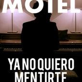 Ya No Quiero Mentirte von Motel