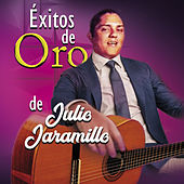 Exitos De Oro De Julio Jaramillo by Julio Jaramillo