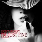 Don't Worry I'm Just Fine, Vol. 9 de Various Artists