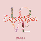 Easy to Give Love, Vol. 8 by Various Artists