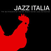 Jazz Italia - The Quintessential Italian Avant-Garde Jazz Collection by Various Artists