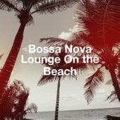 Bossa Nova Lounge on the Beach von Various Artists