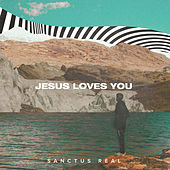 Jesus Loves You by Sanctus Real