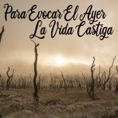 Para Evocar el Ayer / La Vida Castiga de Various Artists