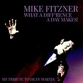 What a Diff'rence a Day Makes! (My Tribute to Dean Martin) by Mike Fitzner