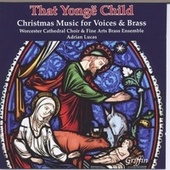 That Yongë Child: Christmas Music for Voices and Brass de Worcester Cathedral Choir