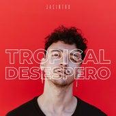 Tropical Desespero de Jacintho